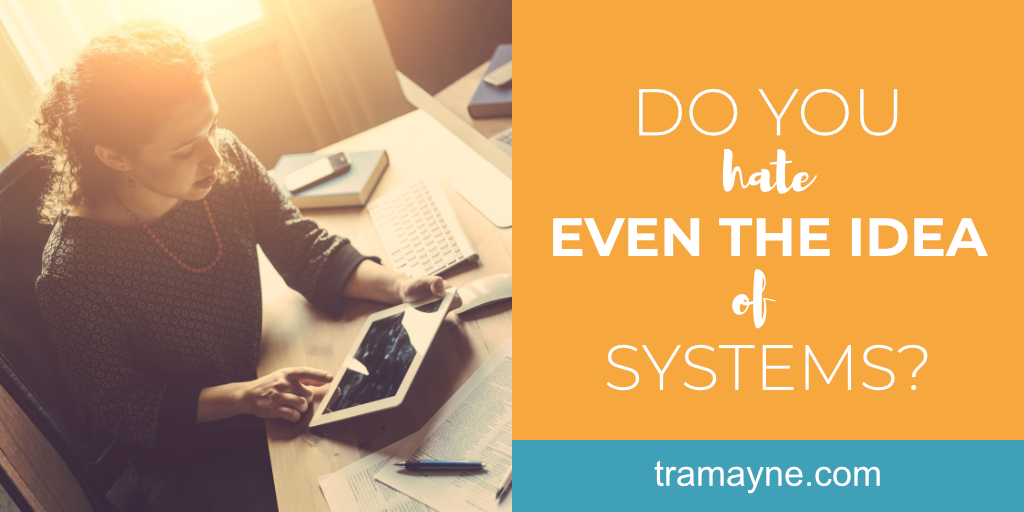 Do you hate even the idea of systems?